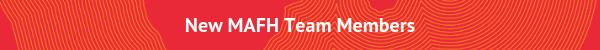 New MAFH Team Members